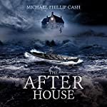 The After House | Michael Phillip Cash