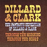 The Fantastic Expedition Of Dillard & Clark/Through The Morning Through The Night