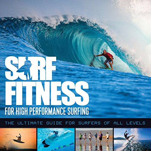 Surf Fitness for High Performance Surfing: The Ultimate Guide for Surfers of All Levels
