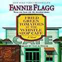 Fried Green Tomatoes at the Whistle Stop Cafe: A Novel (       UNABRIDGED) by Fannie Flagg Narrated by Lorna Raver