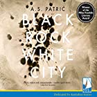 Black Rock White City Audiobook by A. S. Patric Narrated by Robert Constantine