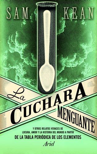 La cuchara menguante: Y otros relatos veraces de locura, amor y la historia del mundo a partir de la tabla periódica de los elementos (Ariel)