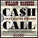 Cash Call: A Stan Turner Mystery (Vol 5) (       UNABRIDGED) by William Manchee Narrated by Jeffrey Kafer, Arika Escalona