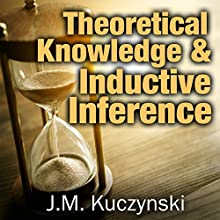 Theoretical Knowledge and Inductive Inference Audiobook by J.-M. Kuczynski Narrated by John-Michael Kuczynski