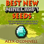 Best New Minecraft Seeds: Top 50 Minecraft Seeds for PC, Pocket Edition, PS4 and Xbox: Minecraft Books, Volume 1 | Alex O'Connell