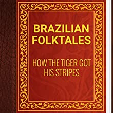 Brazilian Folktales: How the Tiger Got His Stripes (       UNABRIDGED) by Elsie Spicer Eells Narrated by Anastasia Bertollo
