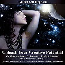 Unleash Your Creative Potential: Guided Self-Hypnosis for Enhanced Artistic Performance & Writing Inspiration with Bonus Drum Journey  by Anna Thompson Narrated by Anna Thompson