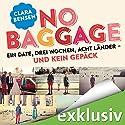 No Baggage: Ein Date, drei Wochen, acht Länder - und kein Gepäck Hörbuch von Clara Bensen Gesprochen von: Anne Düe