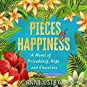 Pieces of Happiness: A Novel of Friendship, Hope and Chocolate Audiobook by Anne Ostby Narrated by Jilly Bond