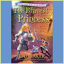 The Bravest Princess: A Tale of the Wide-Awake Princess (       UNABRIDGED) by E.D. Baker Narrated by Emily Bauer