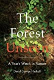 The Forest Unseen: A Year's Watch in Nature by Haskell, David George unknown edition [Hardcover(2012)]
