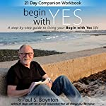 Begin with Yes: 21 Day Companion Workbook | Paul S Boynton