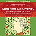 Kick-Ass Creativity: An Energy Makeover for Artists, Explorers, and Creative Professionals Audiobook by Mary Beth Maziarz Narrated by Teresa Willis