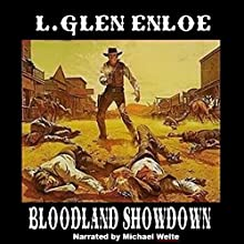 Bloodland Showdown | Livre audio Auteur(s) : L. Glen Enloe Narrateur(s) : Michael Welte