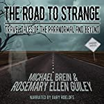 The Road to Strange: Travel Tales of the Paranormal and Beyond | Michael Brein,Rosemary Ellen Guiley