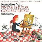 Remedios Varo: Pintar Es Jugar con Secretos / Painting  is Playing with Secrets (Asi Ocurrio/ Instantaneas De La Historia / How It Happened/ Instantaneity of History) (Spanish Edition)