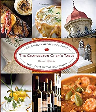 Charleston Chef's Table: Extraordinary Recipes From The Heart Of The Old South