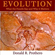Evolution: What the Fossils Say and Why it Matters: Adapted for Audio (       ABRIDGED) by Donald R. Prothero Narrated by John Bishop