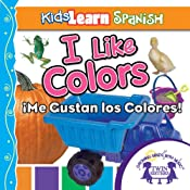 Kids Learn Spanish: I Like Colors (Colors): Me Gusta Los Colores | [Kim Mitzo Thompson]
