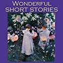Wonderful Short Stories: Fifty Outstanding Classic Tales Audiobook by Barry Pain, George Gissing, Guy de Maupassant, Katherine Mansfield, Olive Schreiner, Kenneth Grahame, Mark Twain Narrated by Cathy Dobson