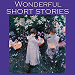 Wonderful Short Stories: Fifty Outstanding Classic Tales | Barry Pain,George Gissing,Guy de Maupassant,Katherine Mansfield,Olive Schreiner,Kenneth Grahame,Mark Twain