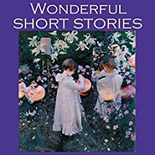 Wonderful Short Stories: Fifty Outstanding Classic Tales (       UNABRIDGED) by Barry Pain, George Gissing, Guy de Maupassant, Katherine Mansfield, Olive Schreiner, Kenneth Grahame, Mark Twain Narrated by Cathy Dobson