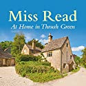 At Home in Thrush Green Audiobook by Miss Read Narrated by Gwen Watford
