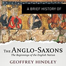 A Brief History of the Anglo-Saxons: Brief Histories (       UNABRIDGED) by Geoffrey Hindley Narrated by Eleanor David
