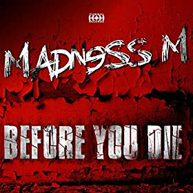 Madness M-Before You Die