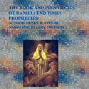The Book and Prophecies of Daniel: End Times Prophecies (       UNABRIDGED) by Mr. Henry Harrison Epps Jr. Narrated by Ellery Truesdell