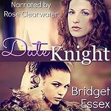 Date Knight | Livre audio Auteur(s) : Bridget Essex Narrateur(s) : Rose Clearwater