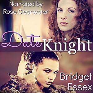 Date Knight Hörbuch von Bridget Essex Gesprochen von: Rose Clearwater