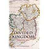 Divided Kingdom: Ireland 1630-1800 (Oxford History of Early Modern Europe)by S.J. Connolly