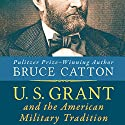U. S. Grant and the American Military Tradition Audiobook by Bruce Catton Narrated by Robert Fass