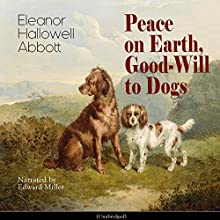 Peace on Earth, Good-Will to Dogs Audiobook by Eleanor Hallowell Abbott Narrated by Edward Miller