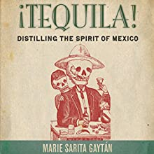 ¡Tequila!: Distilling the Spirit of Mexico Audiobook by Marie Gaytán Narrated by Darren Roebuck