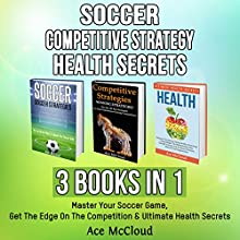 Soccer, Competitive Strategy, and Health Secrets: 3 Books in 1 Audiobook by Ace McCloud Narrated by Joshua Mackey