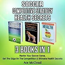 Soccer, Competitive Strategy, and Health Secrets: 3 Books in 1 | Livre audio Auteur(s) : Ace McCloud Narrateur(s) : Joshua Mackey