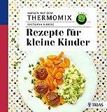 Kochen mit dem Thermomix: Rezepte für kleine Kinder