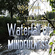 Waterfall of Mindfulness: Wakeful Worry Elimination Technique Speech by Greg Cetus Narrated by Greg Cetus