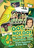 Got, Not Got: The Lost World of Norwich City