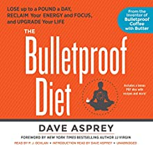 The Bulletproof Diet: Lose Up to a Pound a Day, Reclaim Your Energy and Focus, and Upgrade Your Life (       UNABRIDGED) by Dave Asprey Narrated by P. J. Ochlan