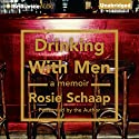 Drinking with Men (       UNABRIDGED) by Rosie Schaap Narrated by Rosie Schaap