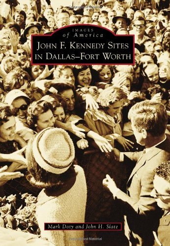 John F. Kennedy Sites in Dallas-Fort Worth (Images of America Series)