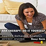 ABA Therapy - Do It Yourself: Applied Behavior Analysis | Jeffrey Jeschke