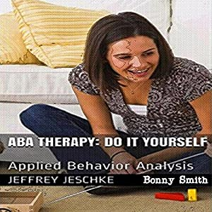 ABA Therapy - Do It Yourself: Applied Behavior Analysis Audiobook