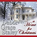 A Home for Christmas (       UNABRIDGED) by Deborah Grace Staley Narrated by Julie Williams
