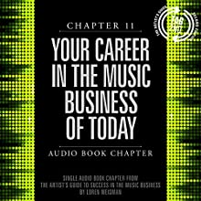 The Artist's Guide to Success in the Music Business (2nd edition): Chapter 11: Your Career in the Music Business of Today (       UNABRIDGED) by Loren Weisman Narrated by Loren Weisman