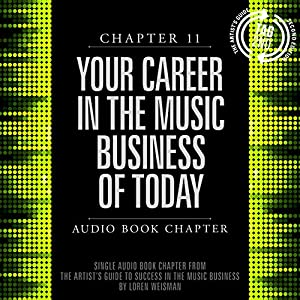 The Artist's Guide to Success in the Music Business (2nd edition): Chapter 11: Your Career in the Music Business of Today Audiobook