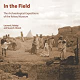 img - for In the Field: The Archaeological Expeditions of the Kelsey Museum (Kelsey Museum Publication) by Talahay, L. E., Alcock, S. E., Talalay, L. E., Alcock, Susan (2006) Paperback book / textbook / text book